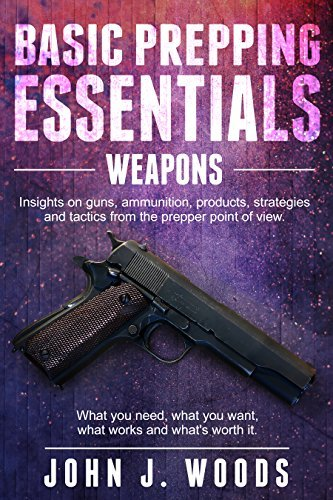 New Book: Basic Prepping Essentials–Weapons